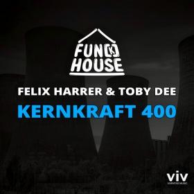 FUN[K]HOUSE, FELIX HARRER, TOBY DEE - KERNKRAFT 400